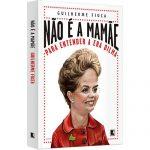 """Ganhe o livro """"Não é a mamãe: para entender a Era Dilma""""."""