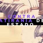 CONTRA A TIRANIA DE ESTADO